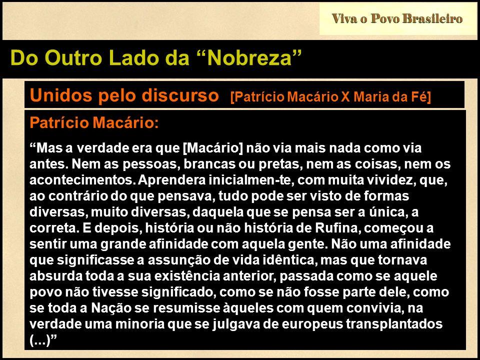 Viva o Povo Brasileiro Do Outro Lado da Nobreza Unidos pelo discurso [Patrício Macário X Maria da Fé] Patrício Macário: Mas a verdade era que [Macário