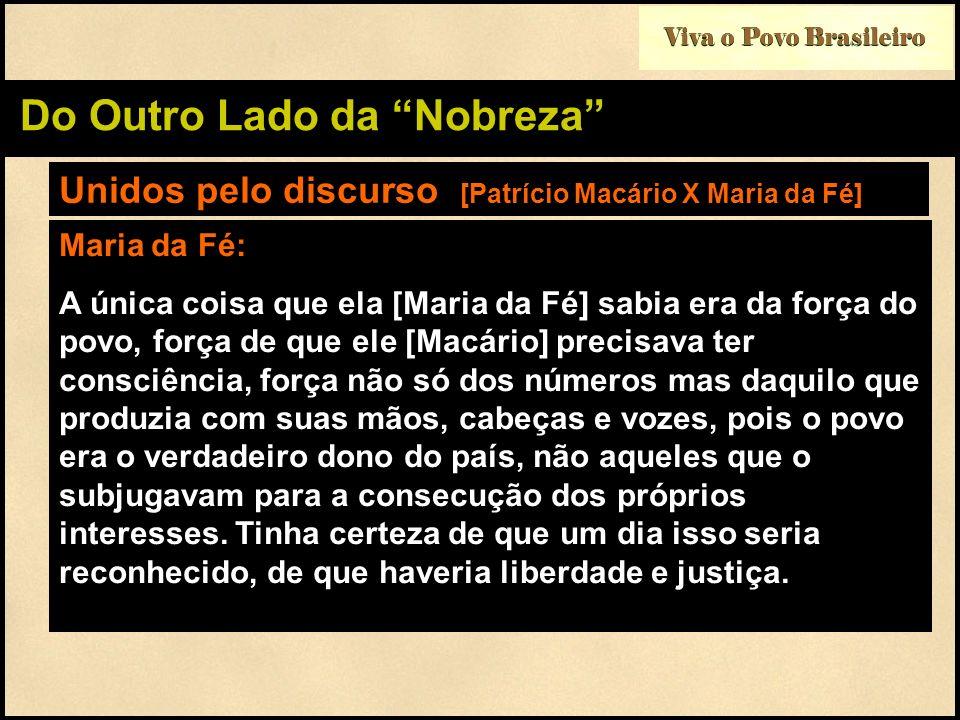 Viva o Povo Brasileiro Do Outro Lado da Nobreza Unidos pelo discurso [Patrício Macário X Maria da Fé] Maria da Fé: A única coisa que ela [Maria da Fé]