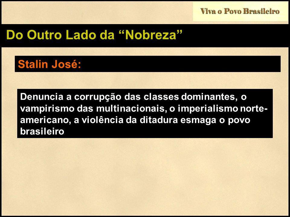 Viva o Povo Brasileiro Do Outro Lado da Nobreza Stalin José: Denuncia a corrupção das classes dominantes, o vampirismo das multinacionais, o imperiali