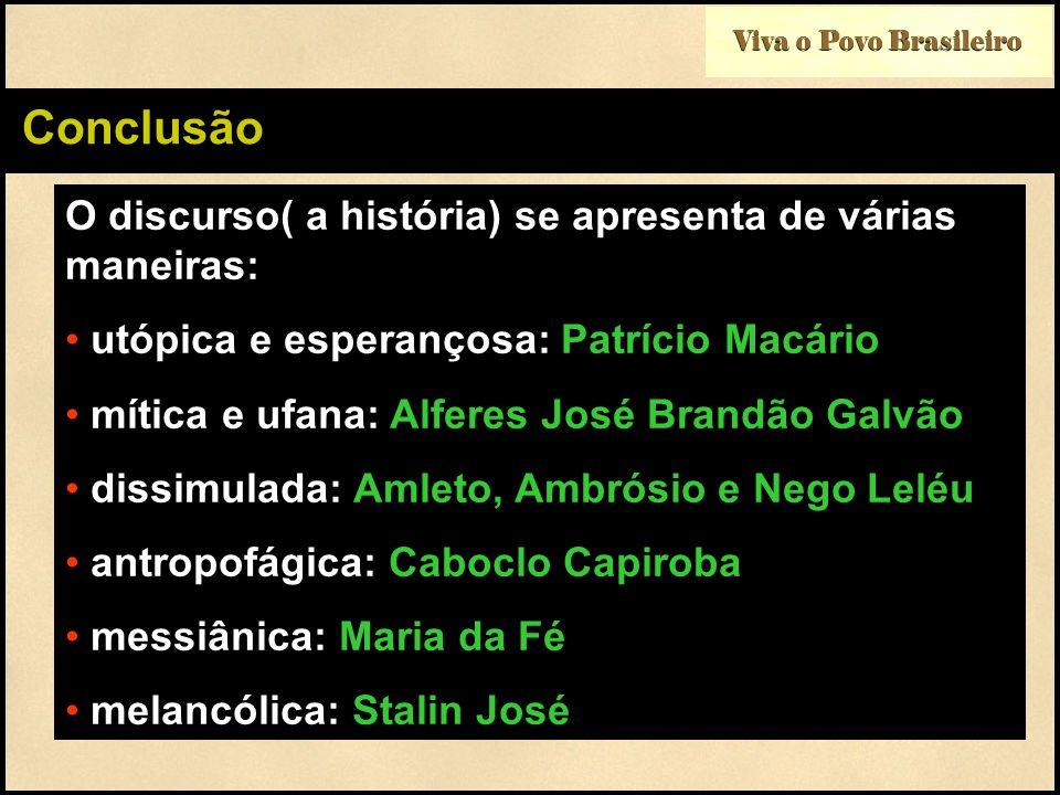 Viva o Povo Brasileiro Conclusão O discurso( a história) se apresenta de várias maneiras: utópica e esperançosa: Patrício Macário mítica e ufana: Alfe