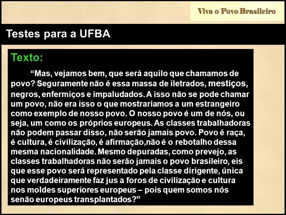 Viva o Povo Brasileiro Testes para a UFBA Texto: Mas, vejamos bem, que será aquilo que chamamos de povo? Seguramente não é essa massa de iletrados, me