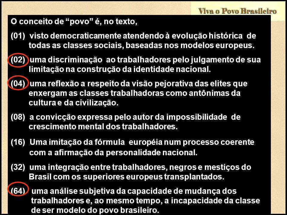 Viva o Povo Brasileiro O conceito de povo é, no texto, (01) visto democraticamente atendendo à evolução histórica de u todas as classes sociais, basea