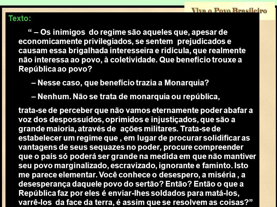 Viva o Povo Brasileiro Texto: – Os inimigos do regime são aqueles que, apesar de economicamente privilegiados, se sentem prejudicados e causam essa br