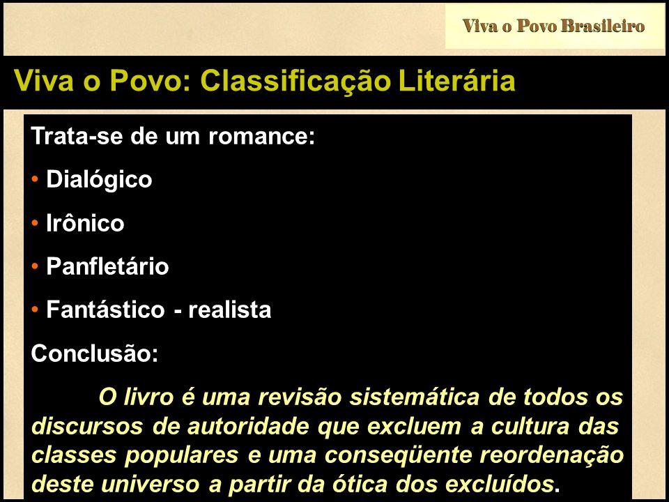 Viva o Povo Brasileiro Viva o Povo: Classificação Literária Trata-se de um romance: Dialógico Irônico Panfletário Fantástico - realista Conclusão: O l