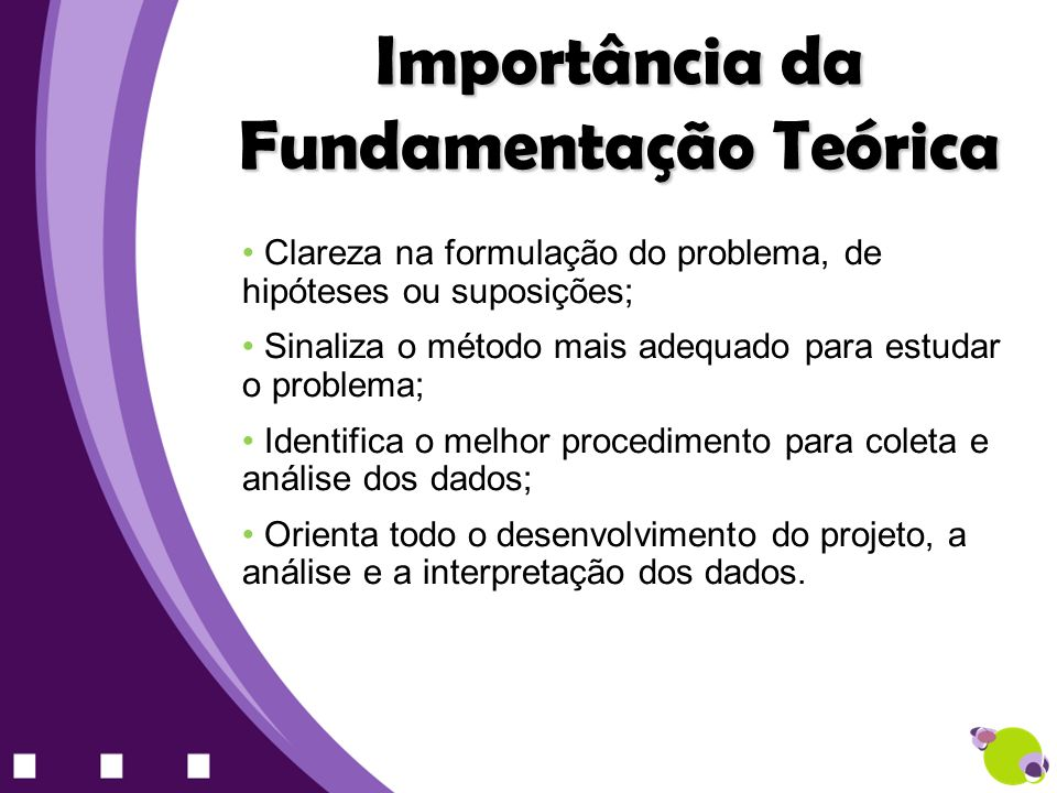 Clareza na formulação do problema, de hipóteses ou suposições; Sinaliza o método mais adequado para estudar o problema; Identifica o melhor procedimen