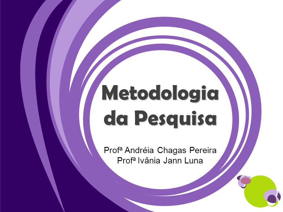 Metodologia da Pesquisa Prof a Andréia Chagas Pereira Prof a Ivânia Jann Luna