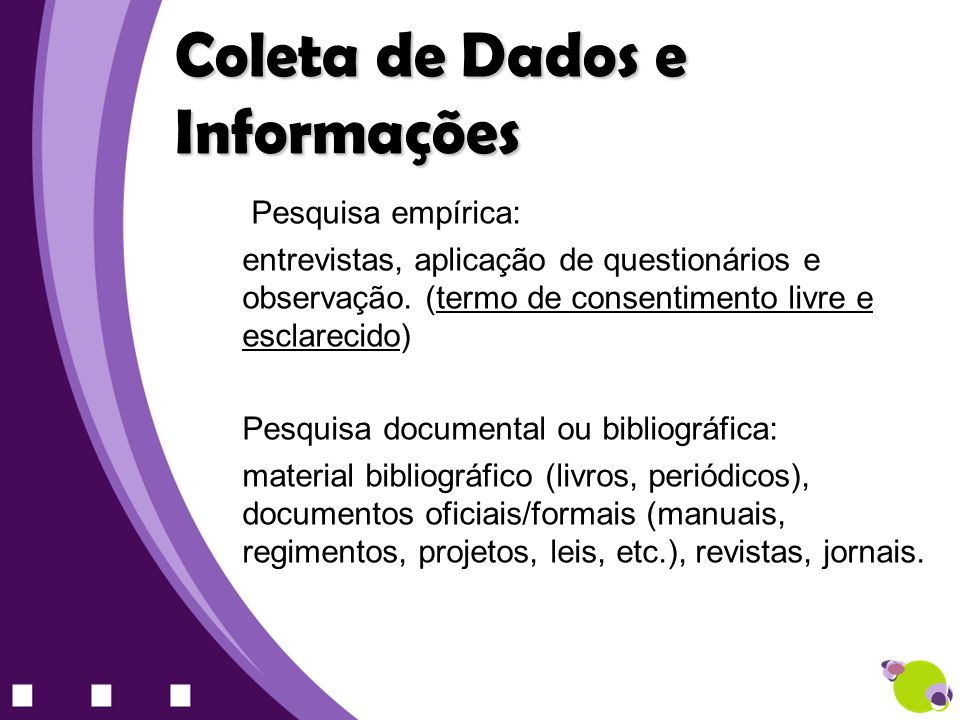 Pesquisa empírica: entrevistas, aplicação de questionários e observação. (termo de consentimento livre e esclarecido) Pesquisa documental ou bibliográ