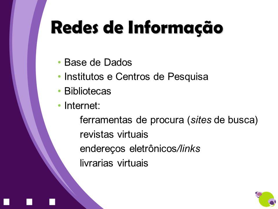 Base de Dados Institutos e Centros de Pesquisa Bibliotecas Internet: ferramentas de procura (sites de busca) revistas virtuais endereços eletrônicos/l