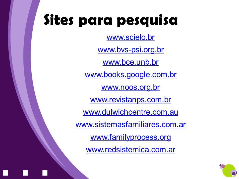 www.scielo.br www.bvs-psi.org.br www.bce.unb.br www.books.google.com.br www.noos.org.br www.revistanps.com.br www.dulwichcentre.com.au www.sistemasfam