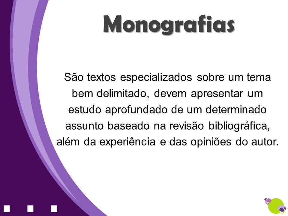 Monografias São textos especializados sobre um tema bem delimitado, devem apresentar um estudo aprofundado de um determinado assunto baseado na revisã