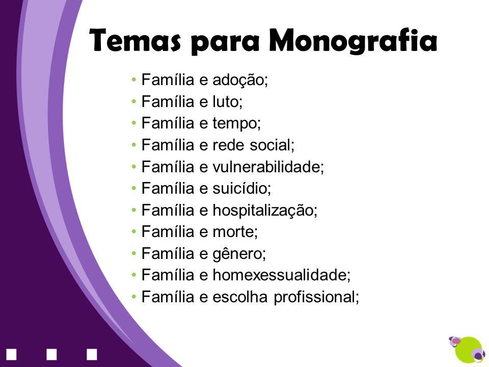 Família e adoção; Família e luto; Família e tempo; Família e rede social; Família e vulnerabilidade; Família e suicídio; Família e hospitalização; Fam