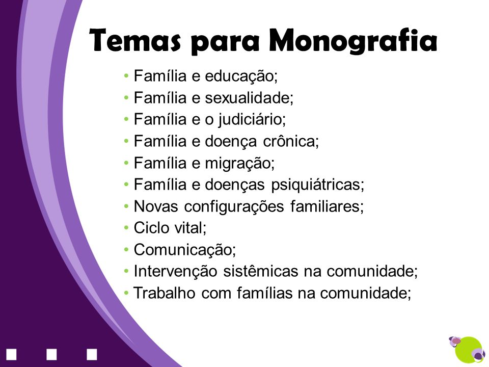 Família e educação; Família e sexualidade; Família e o judiciário; Família e doença crônica; Família e migração; Família e doenças psiquiátricas; Nova