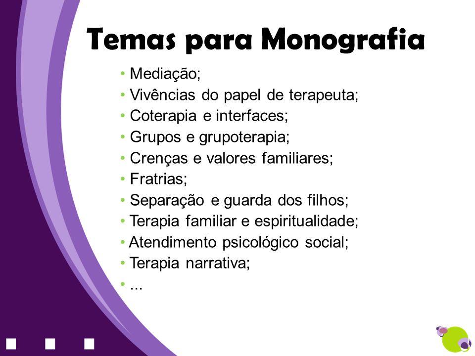 Mediação; Vivências do papel de terapeuta; Coterapia e interfaces; Grupos e grupoterapia; Crenças e valores familiares; Fratrias; Separação e guarda d