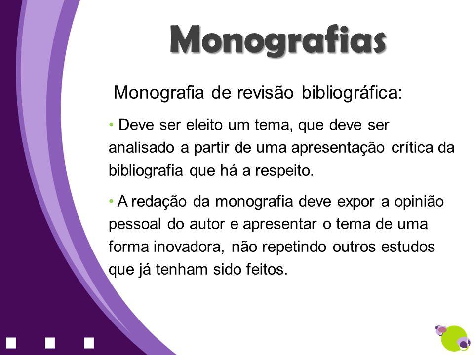 Monografias Monografia de revisão bibliográfica: Deve ser eleito um tema, que deve ser analisado a partir de uma apresentação crítica da bibliografia