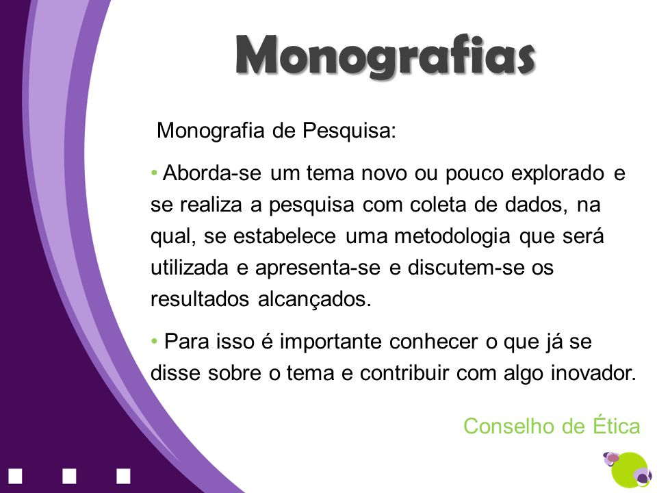 Monografias Monografia de Pesquisa: Aborda-se um tema novo ou pouco explorado e se realiza a pesquisa com coleta de dados, na qual, se estabelece uma