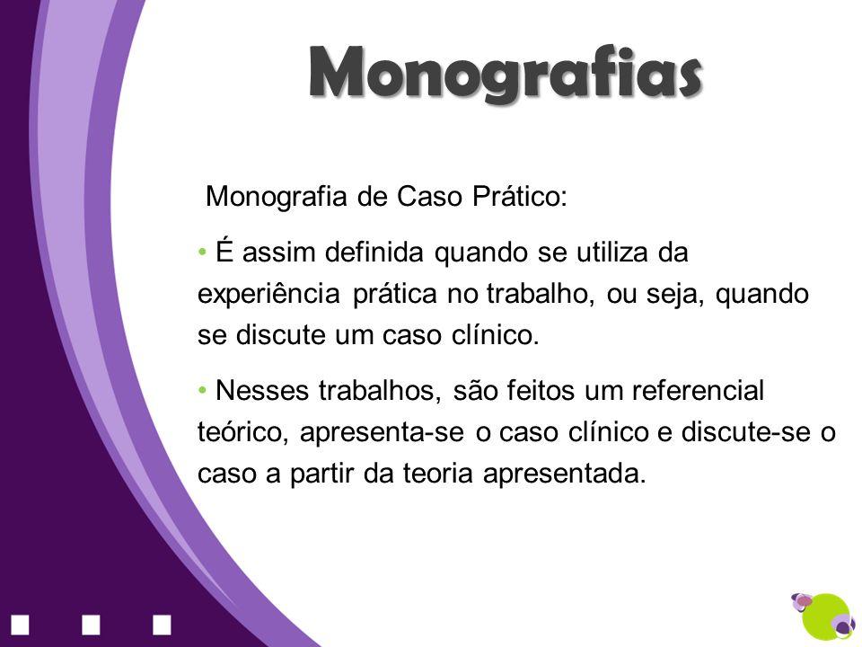 Monografias Monografia de Caso Prático: É assim definida quando se utiliza da experiência prática no trabalho, ou seja, quando se discute um caso clín