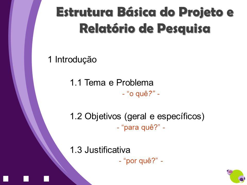 Estrutura Básica do Projeto e Relatório de Pesquisa 2 Fundamentação Teórico - revisão de literatura; sustentação teórica do tema da monografia - 3 Metodologia 3.1 Caracterização do estudo/pesquisa 3.2 Definição de população-alvo 3.3 Coleta de Dados 3.4 Análise de dados - como.