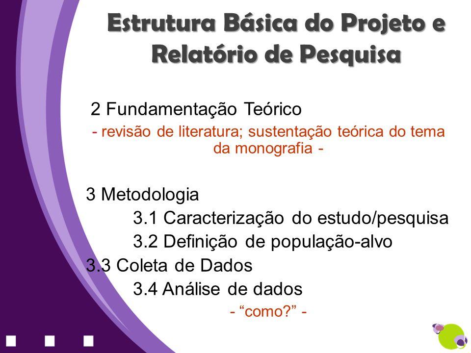 Estrutura Básica do Projeto e Relatório de Pesquisa 2 Fundamentação Teórico - revisão de literatura; sustentação teórica do tema da monografia - 3 Met