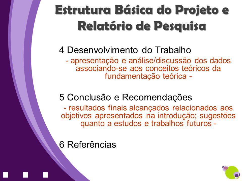 Estrutura Básica do Projeto e Relatório de Pesquisa 4 Desenvolvimento do Trabalho - apresentação e análise/discussão dos dados associando-se aos conce
