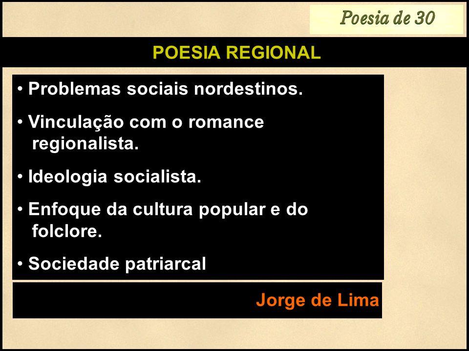 POESIA REGIONAL Problemas sociais nordestinos. Vinculação com o romance regionalista. Ideologia socialista. Enfoque da cultura popular e do folclore.