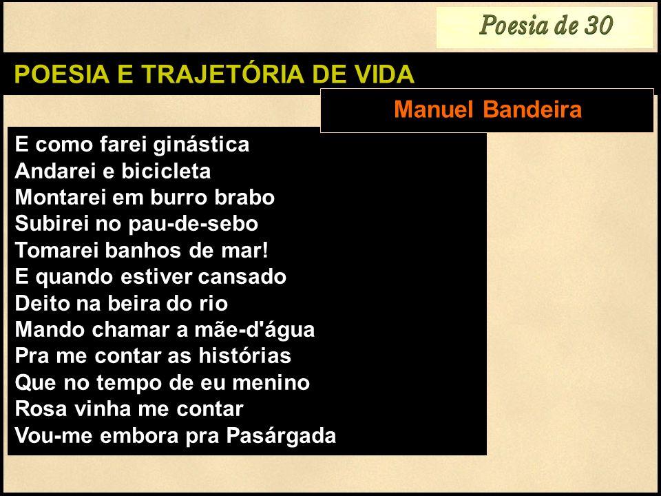 Poesia de 30 POESIA E TRAJETÓRIA DE VIDA E como farei ginástica Andarei e bicicleta Montarei em burro brabo Subirei no pau-de-sebo Tomarei banhos de m
