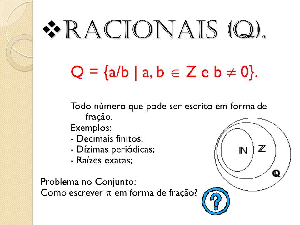Racionais (Q). Racionais (Q). Q = {a/b | a, b Z e b 0}. Todo número que pode ser escrito em forma de fração. Exemplos: - Decimais finitos; - Dízimas p