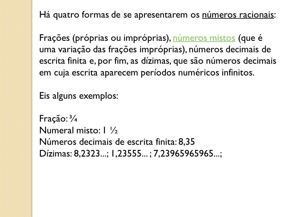 Há quatro formas de se apresentarem os números racionais: Frações (próprias ou impróprias), números mistos (que é uma variação das frações impróprias)