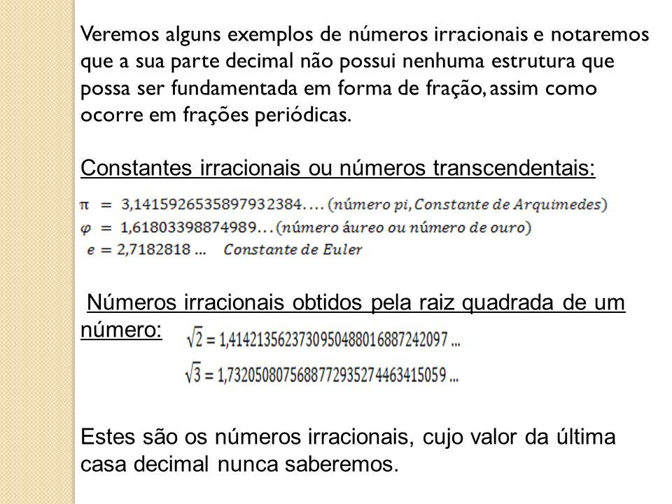 Veremos alguns exemplos de números irracionais e notaremos que a sua parte decimal não possui nenhuma estrutura que possa ser fundamentada em forma de