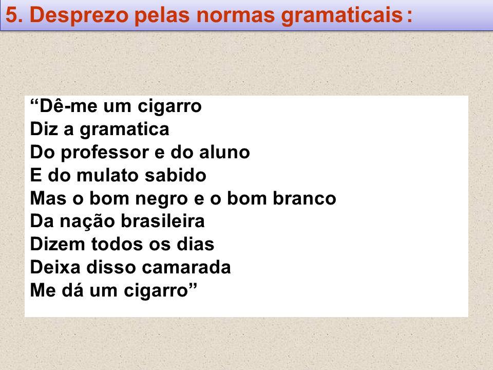 Dê-me um cigarro Diz a gramatica Do professor e do aluno E do mulato sabido Mas o bom negro e o bom branco Da nação brasileira Dizem todos os dias Dei