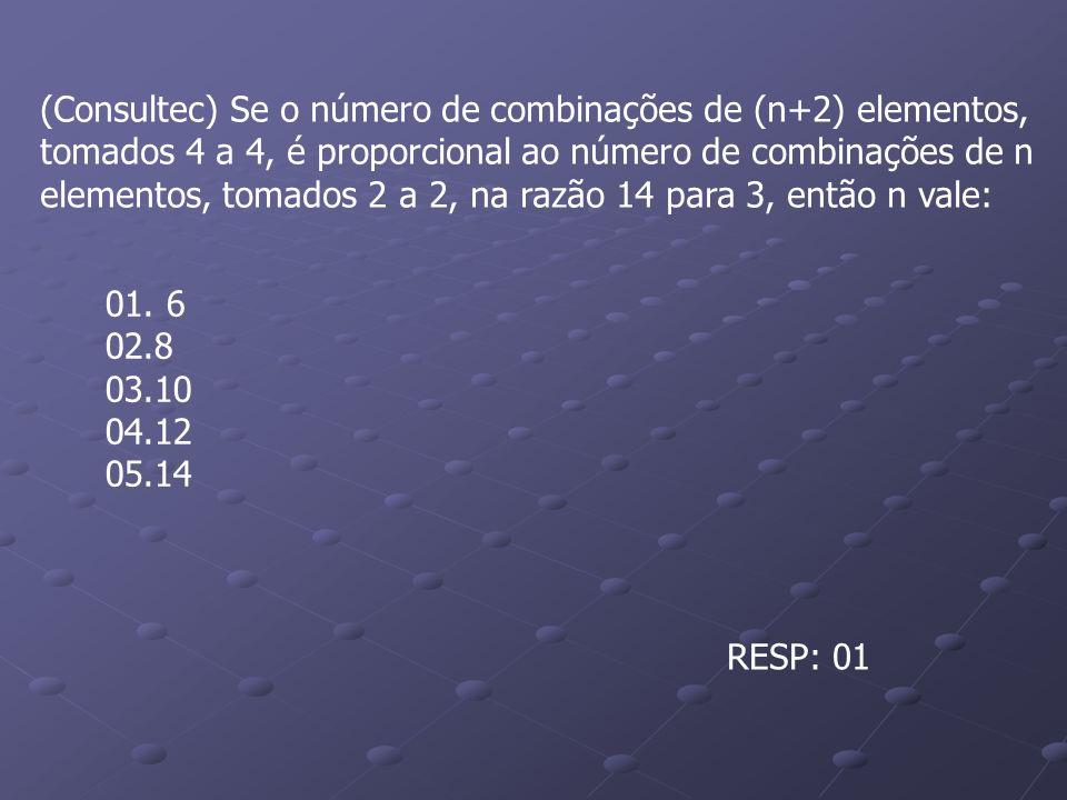 (Consultec) Se o número de combinações de (n+2) elementos, tomados 4 a 4, é proporcional ao número de combinações de n elementos, tomados 2 a 2, na razão 14 para 3, então n vale: 01.