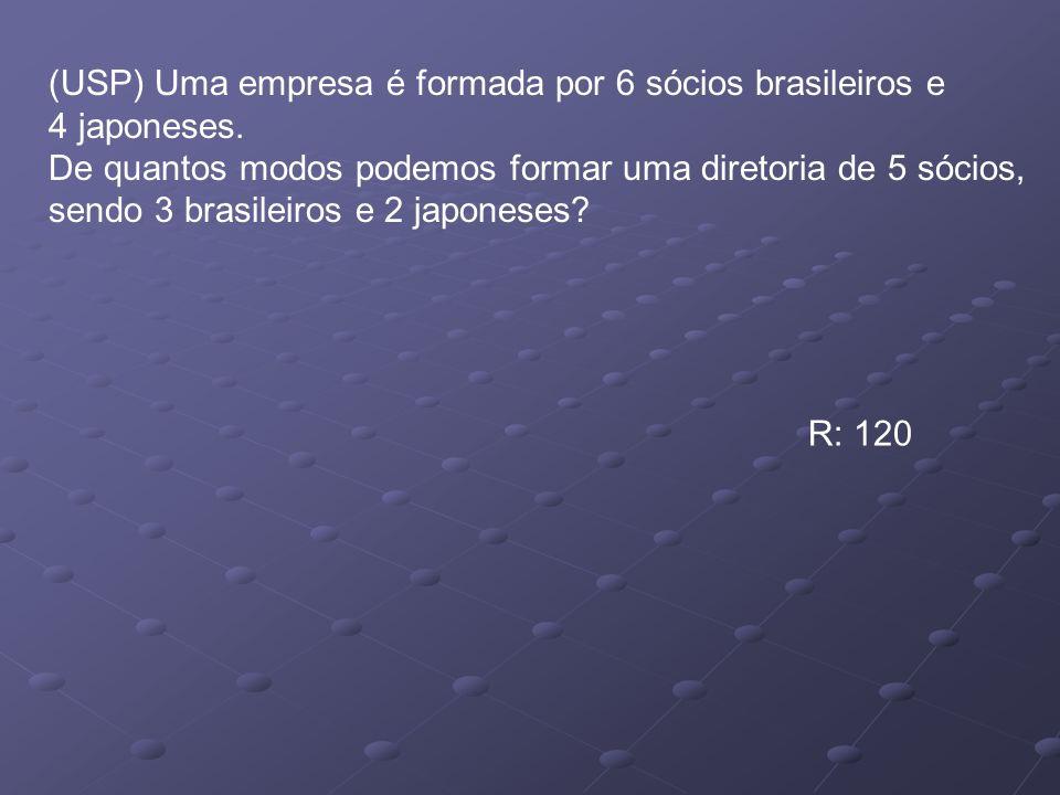 (USP) Uma empresa é formada por 6 sócios brasileiros e 4 japoneses. De quantos modos podemos formar uma diretoria de 5 sócios, sendo 3 brasileiros e 2