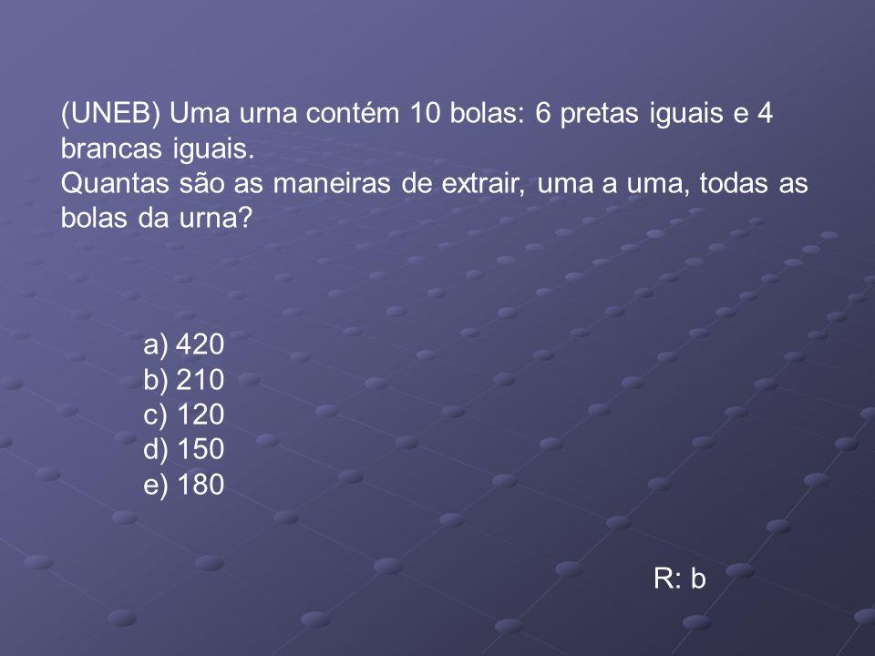 (UNEB) Uma urna contém 10 bolas: 6 pretas iguais e 4 brancas iguais. Quantas são as maneiras de extrair, uma a uma, todas as bolas da urna? a)420 b)21