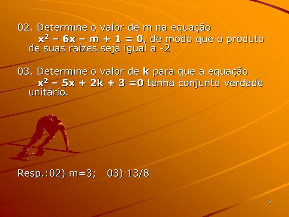 3 02. Determine o valor de m na equação x 2 – 6x – m + 1 = 0, de modo que o produto de suas raízes seja igual a -2 x 2 – 6x – m + 1 = 0, de modo que o