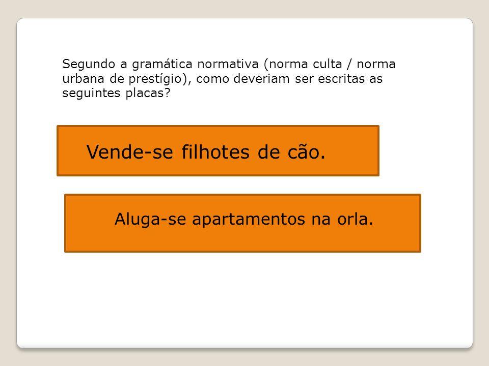 Segundo a gramática normativa (norma culta / norma urbana de prestígio), como deveriam ser escritas as seguintes placas? Vende-se filhotes de cães. Ve