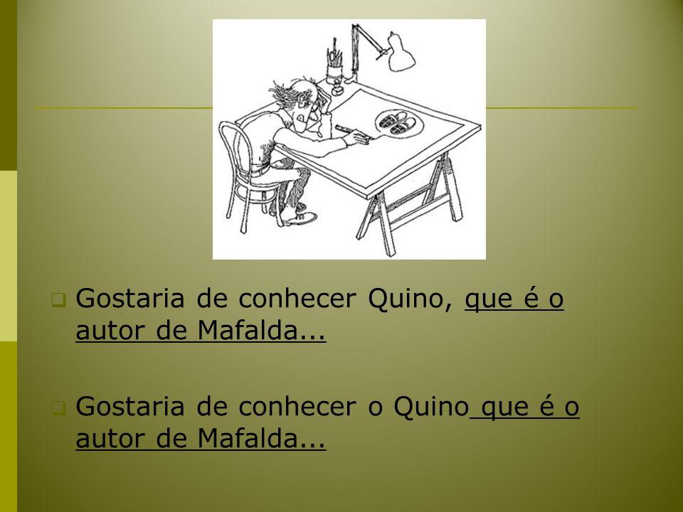 Gostaria de conhecer Quino, que é o autor de Mafalda... Gostaria de conhecer o Quino que é o autor de Mafalda...