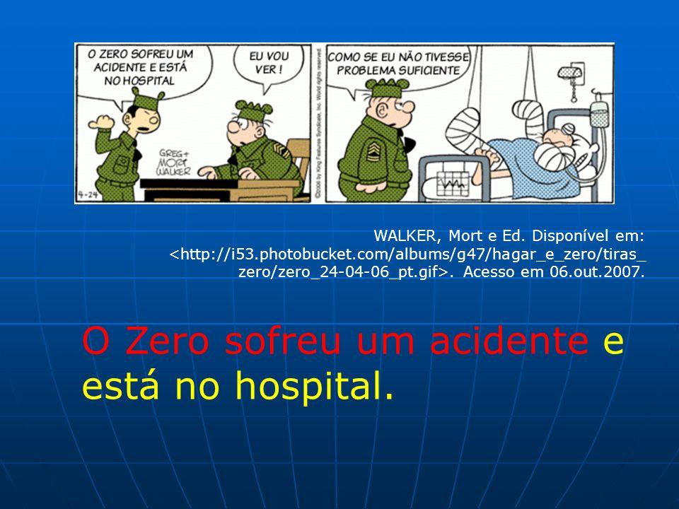 WALKER, Mort e Ed. Disponível em:. Acesso em 06.out.2007. O Zero sofreu um acidente e está no hospital.