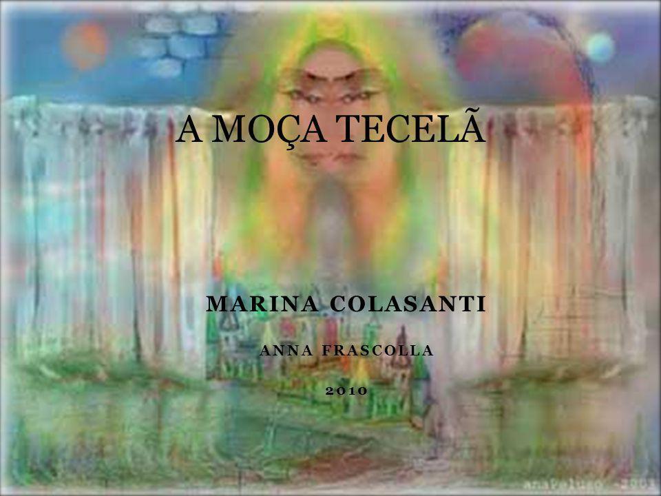 MARINA COLASANTI ANNA FRASCOLLA 2010 A MOÇA TECELÃ