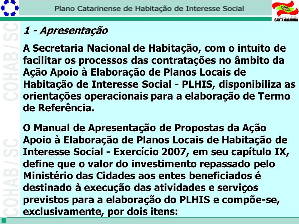 1 - Apresentação A Secretaria Nacional de Habitação, com o intuito de facilitar os processos das contratações no âmbito da Ação Apoio à Elaboração de Planos Locais de Habitação de Interesse Social - PLHIS, disponibiliza as orientações operacionais para a elaboração de Termo de Referência.