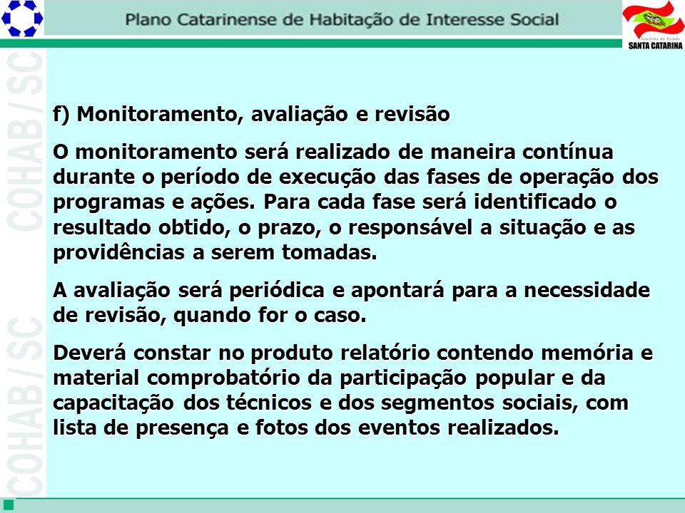 f) Monitoramento, avaliação e revisão O monitoramento será realizado de maneira contínua durante o período de execução das fases de operação dos programas e ações.