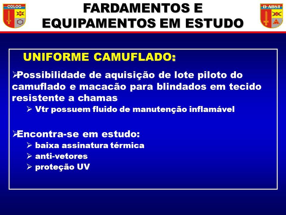 FARDAMENTOS E EQUIPAMENTOS EM ESTUDO : UNIFORME CAMUFLADO: Possibilidade de aquisição de lote piloto do camuflado e macacão para blindados em tecido r