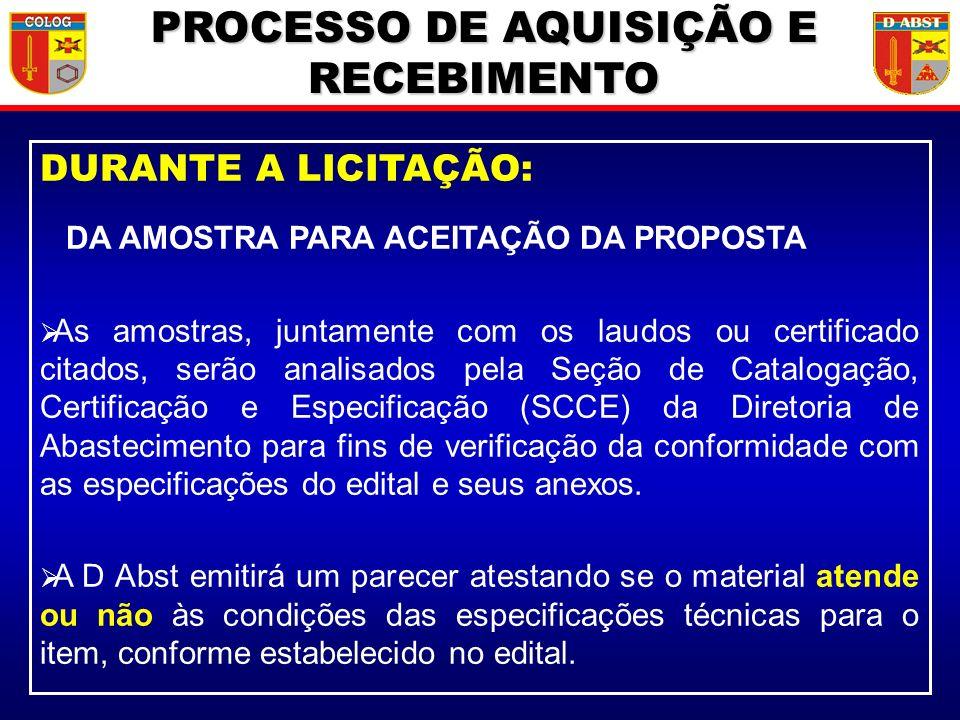DURANTE A LICITAÇÃO: DA AMOSTRA PARA ACEITAÇÃO DA PROPOSTA As amostras, juntamente com os laudos ou certificado citados, serão analisados pela Seção d