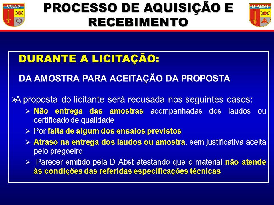 DURANTE A LICITAÇÃO: DA AMOSTRA PARA ACEITAÇÃO DA PROPOSTA A proposta do licitante será recusada nos seguintes casos: Não entrega das amostras acompan