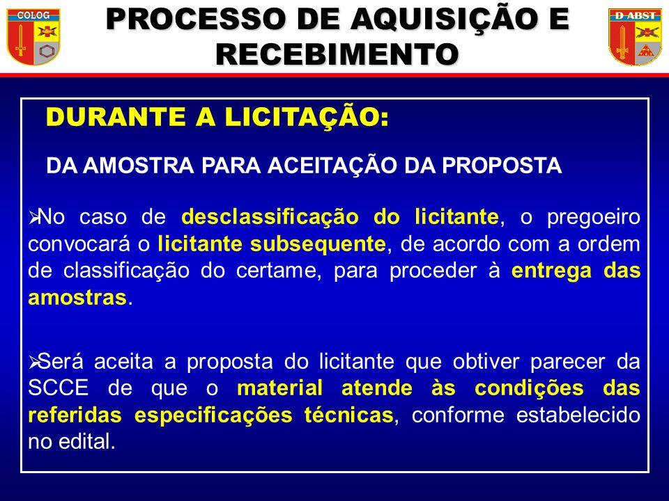 DURANTE A LICITAÇÃO: DA AMOSTRA PARA ACEITAÇÃO DA PROPOSTA No caso de desclassificação do licitante, o pregoeiro convocará o licitante subsequente, de