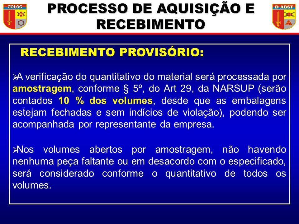 RECEBIMENTO PROVISÓRIO: A verificação do quantitativo do material será processada por amostragem, conforme § 5º, do Art 29, da NARSUP (serão contados