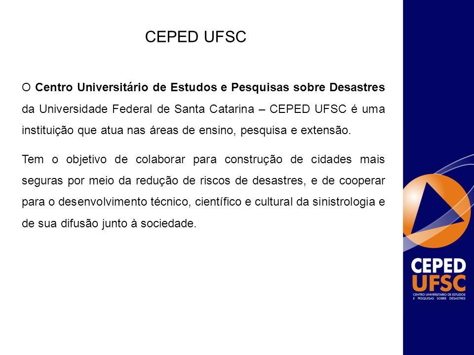 CEPED UFSC O Centro Universitário de Estudos e Pesquisas sobre Desastres da Universidade Federal de Santa Catarina – CEPED UFSC é uma instituição que