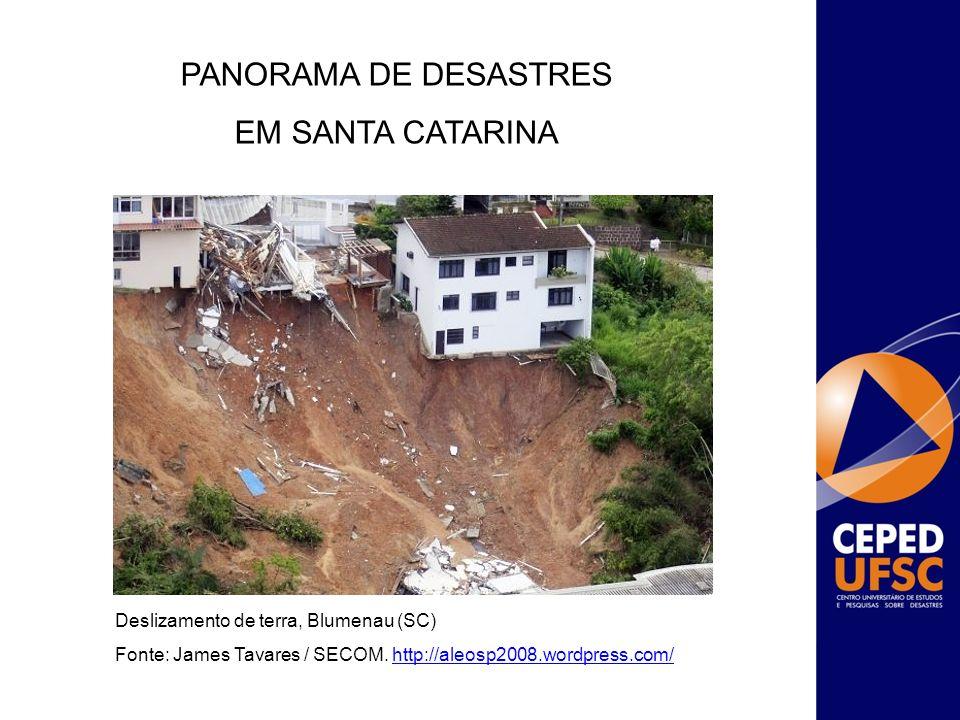 PANORAMA DE DESASTRES EM SANTA CATARINA Deslizamento de terra, Blumenau (SC) Fonte: James Tavares / SECOM. http://aleosp2008.wordpress.com/http://aleo