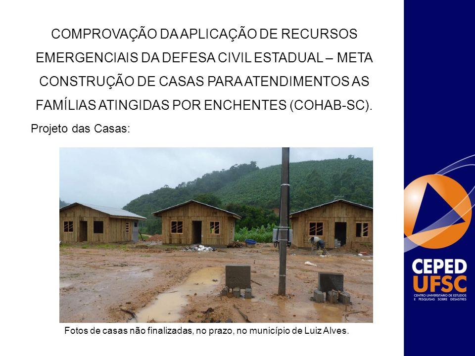 Projeto das Casas: Fotos de casas não finalizadas, no prazo, no município de Luiz Alves. COMPROVAÇÃO DA APLICAÇÃO DE RECURSOS EMERGENCIAIS DA DEFESA C