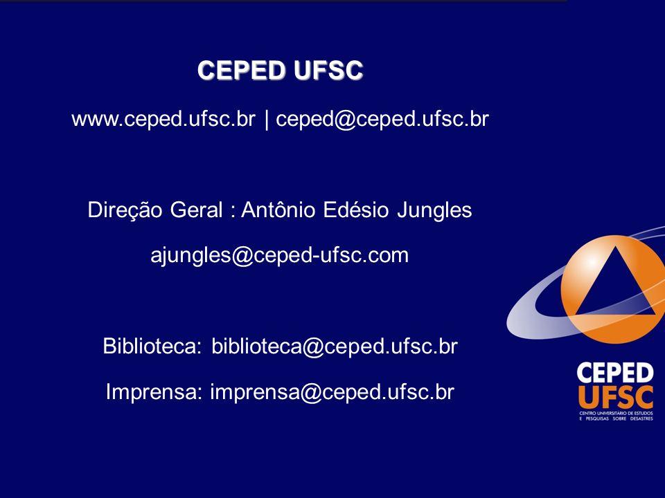 CEPED UFSC www.ceped.ufsc.br | ceped@ceped.ufsc.br Direção Geral : Antônio Edésio Jungles ajungles@ceped-ufsc.com Biblioteca: biblioteca@ceped.ufsc.br