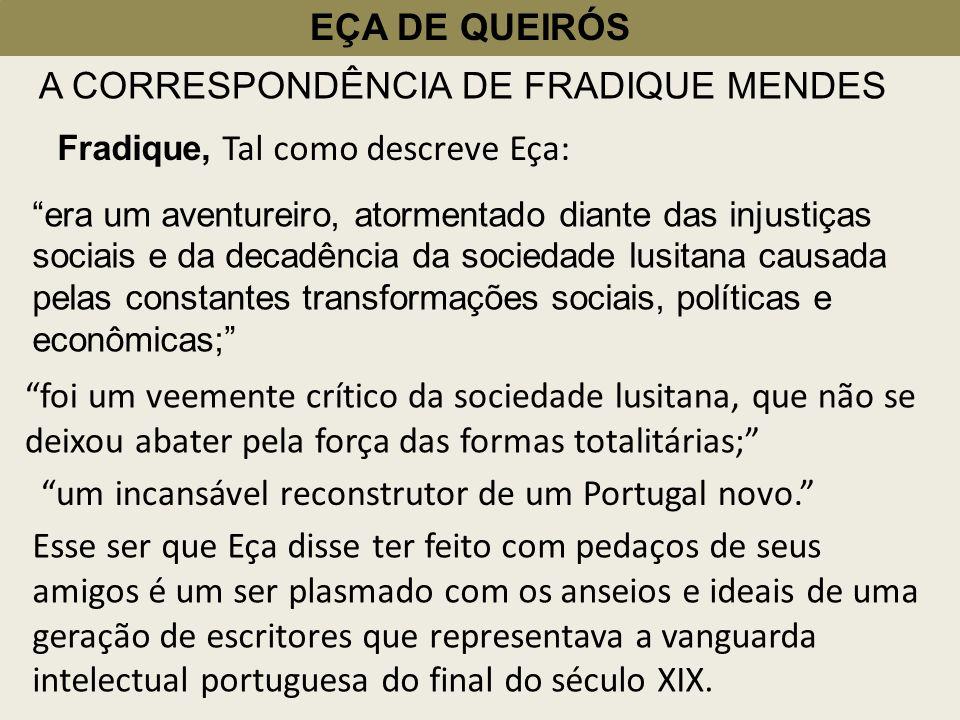 EÇA DE QUEIRÓS A CORRESPONDÊNCIA DE FRADIQUE MENDES Fradique, Tal como descreve Eça: era um aventureiro, atormentado diante das injustiças sociais e d