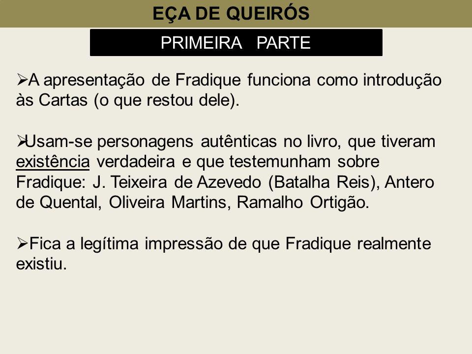 EÇA DE QUEIRÓS PRIMEIRA PARTE A apresentação de Fradique funciona como introdução às Cartas (o que restou dele). Usam-se personagens autênticas no liv